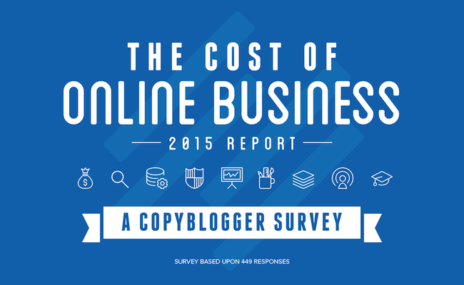 2015 Cost of Online Business Report - A Copyblogger Survey