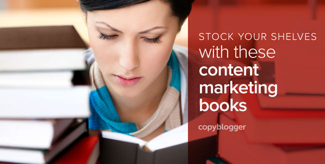9 Books Every Content Marketer Should Read