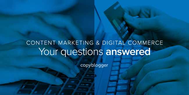 content marketing and digital commerce - your questions answered