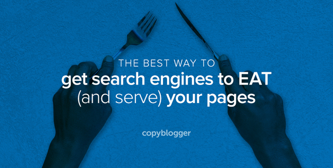 the best way to get search engines to EAT (and serve) your content