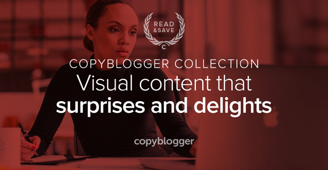 Copyblogger Collection: visual content that surprises and delights