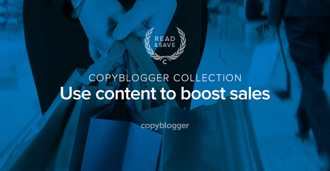 Copyblogger Collection - Use content to boost sales