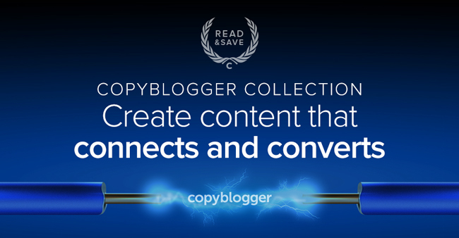Copyblogger Collection: Create content that connects and converts