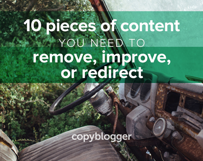 10 pieces of content you need to improve, remove, or redirect