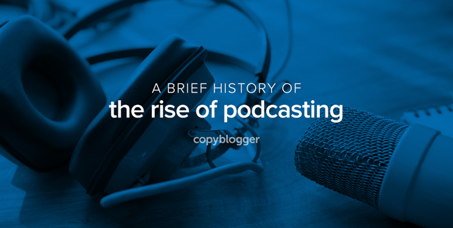 a brief history of the rise of podcasting