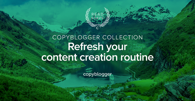 Copyblogger Collection - refresh your content creation routine