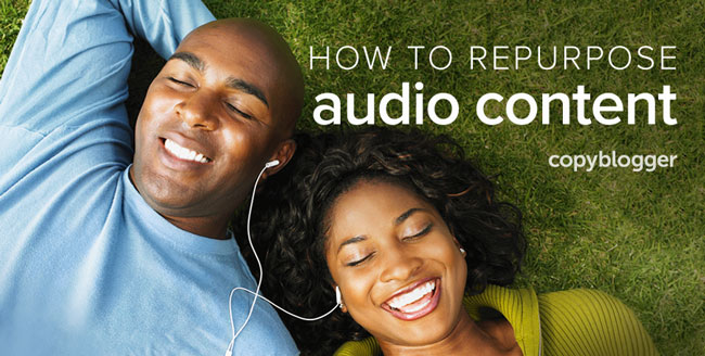6 Ways to Maximize the Shelf Life (and Utility) of Your Audio Content