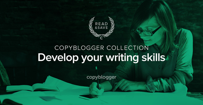 copyblogger collection - develop your writing skills