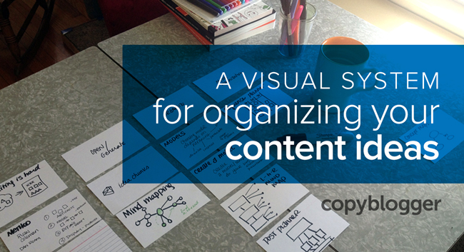 A visual system for organizing your content ideas