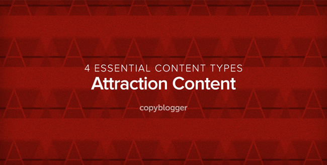 Attraction Content: The Foundation of a Smart Content Marketing Strategy