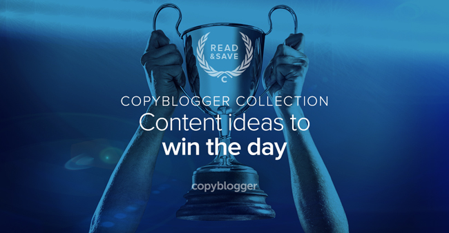 Copyblogger Collection - content ideas to win the day