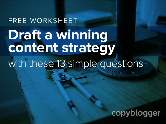 http://www.copyblogger.com/winning-content-strategy/