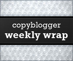 Copyblogger Weekly Wrap: Week of November 8, 2010