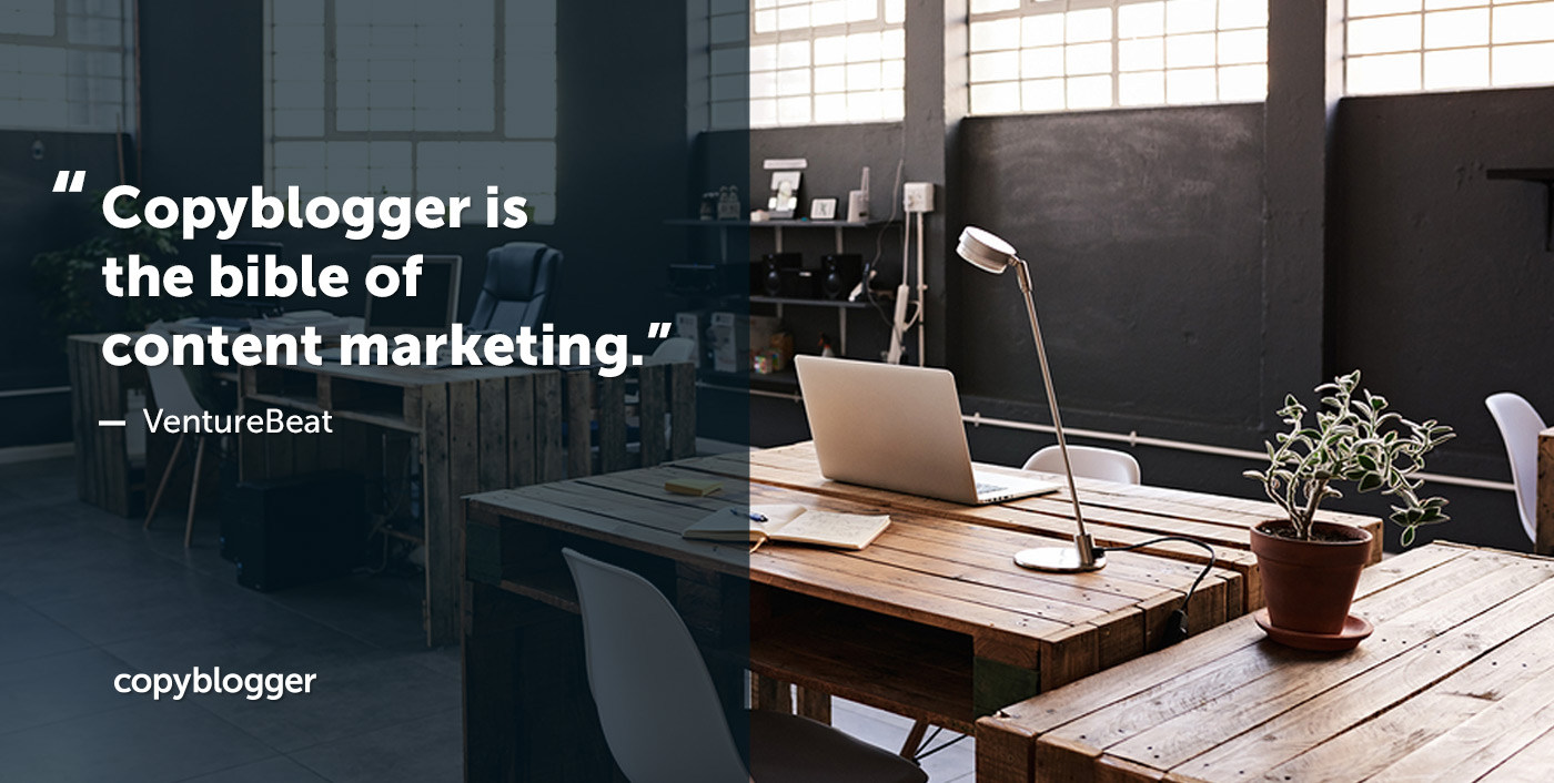 """Copyblogger is the bible of content marketing."" – VentureBeat"