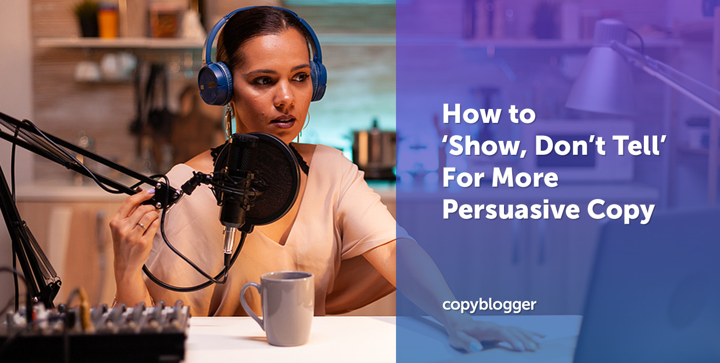 How to 'Show, Don't Tell' for More Persuasive Copy