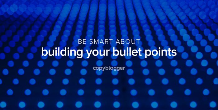 be smart about building your bullet points