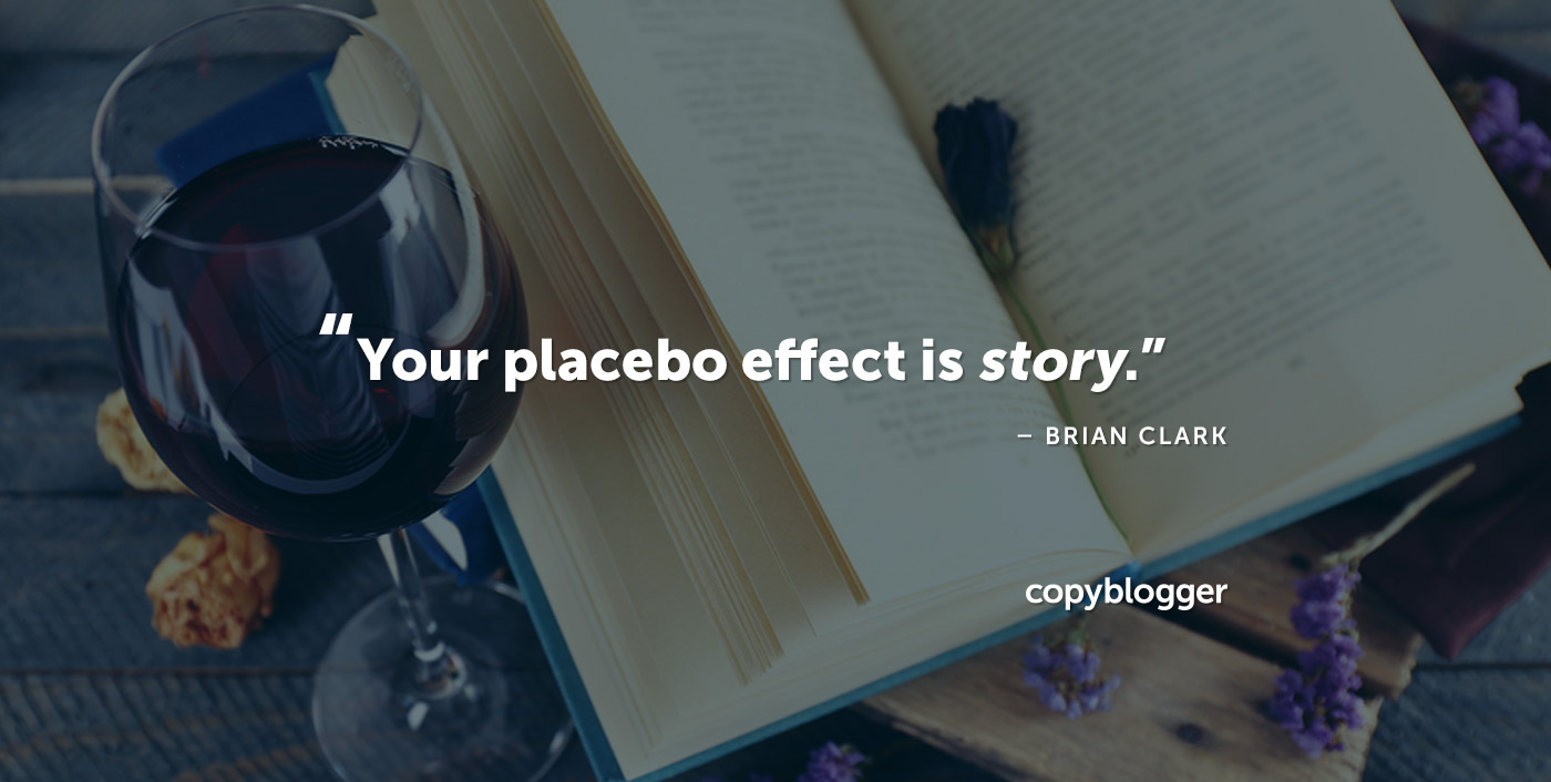 Your placebo effect is story. – Brian Clark