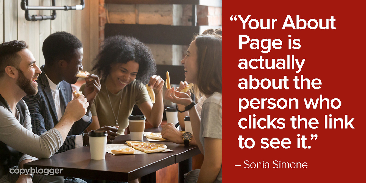 """Your About Page is actually about the person who clicks the link to see it."" – Sonia Simone"