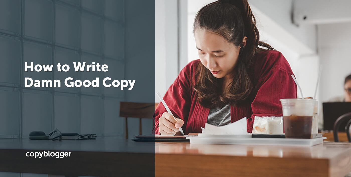 10 Ways to Master Writing Damn Good Copy