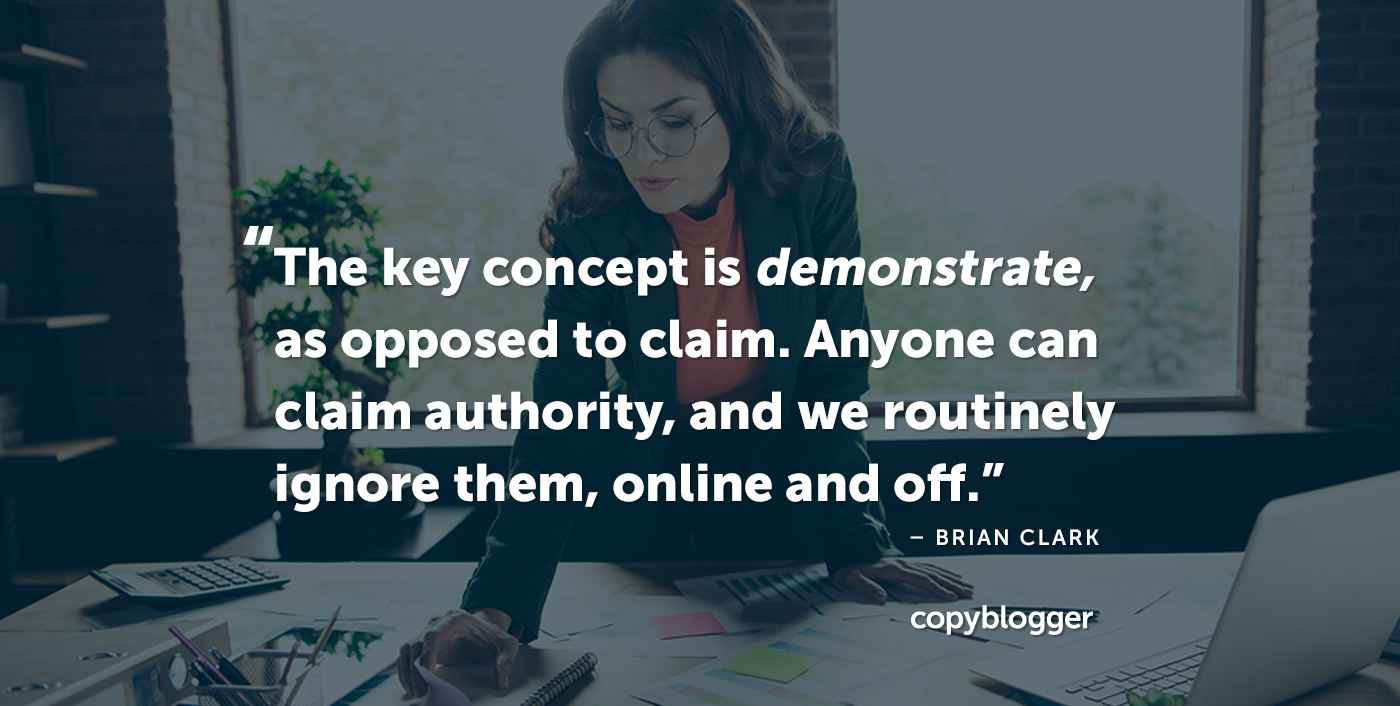 The key concept is demonstrate, as opposed to claim. Anyone can claim authority, and we routinely ignore them, online and off. – Brian Clark