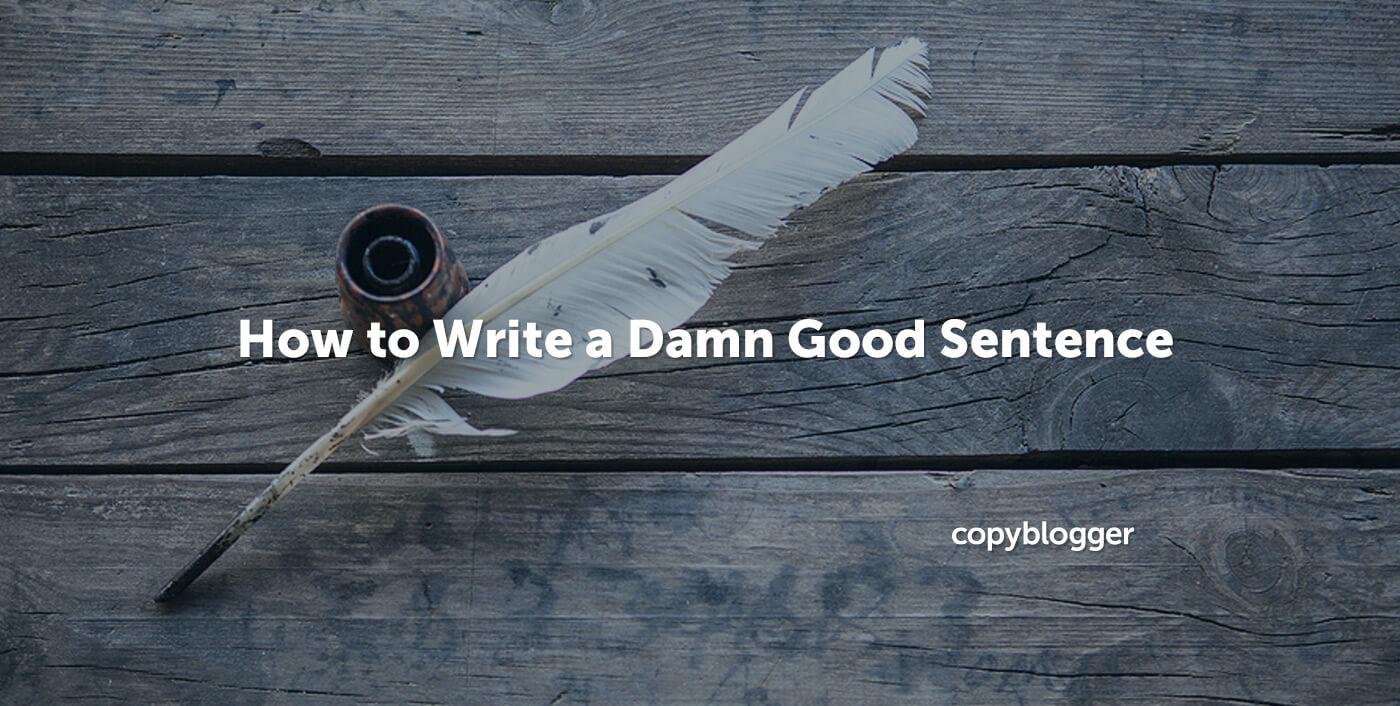 5 Ways to Write a Damn Good Sentence