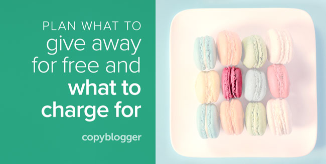 How to Decide Which Content to Sell and What to Give Away for Free - Copyblogger