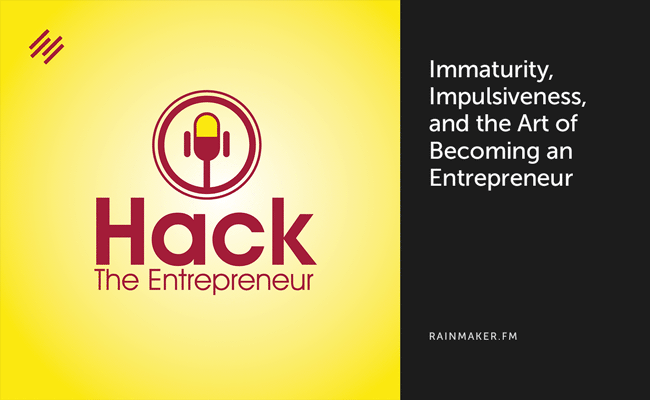 Immaturity, Impulsiveness, and the Art of Becoming an Entrepreneur - Copyblogger