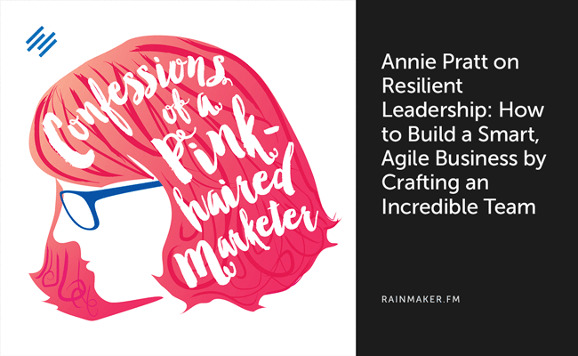 Annie Pratt on Resilient Leadership: How to Build a Smart, Agile Business by Crafting an Incredible Team - Copyblogger