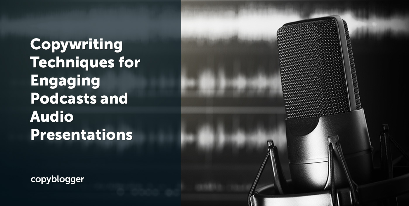 Audio Copywriting Techniques for Engaging Podcasts - Copyblogger