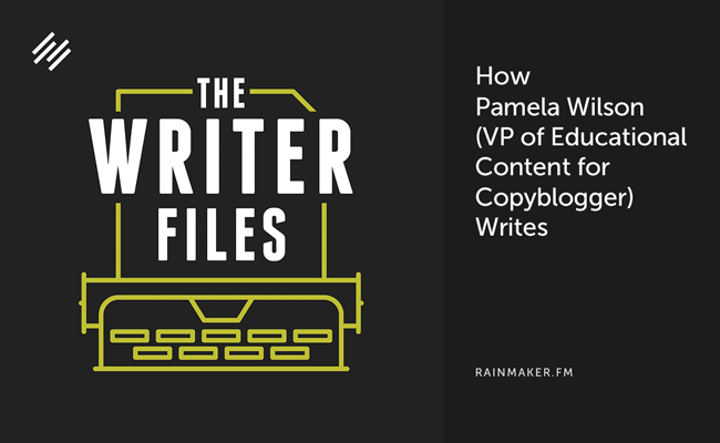 How Pamela Wilson (VP of Educational Content for Copyblogger) Writes