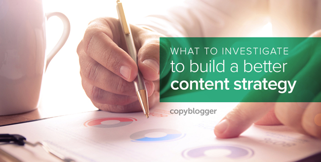 Don't Create Your Content Strategy Until You Research These 6 Things - Copyblogger
