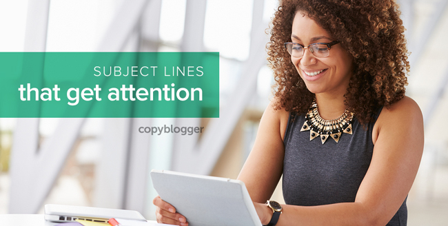 How to Write Email Subject Lines that Make People Stop, Click, and Read - Copyblogger