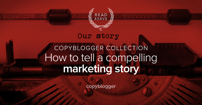 3 Resources to Help You Become a Master Content Marketing Storyteller - Copyblogger