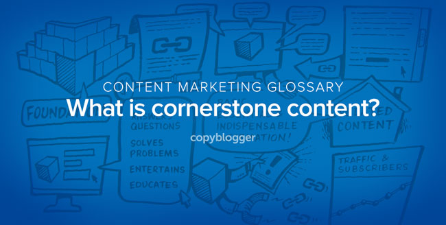 Cornerstone Content Defined in 60 Seconds [Animated Video] - Copyblogger