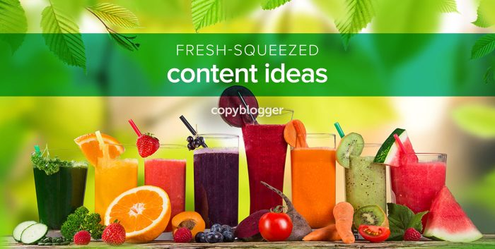 fresh-squeezed content ideas