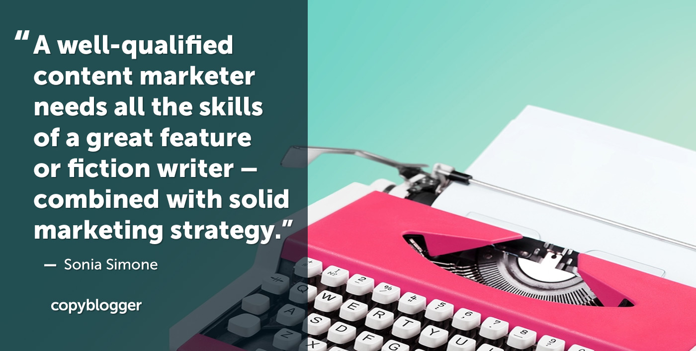 A well-qualified content marketer needs all the skills of a great feature or fiction writer — combined with solid marketing strategy.