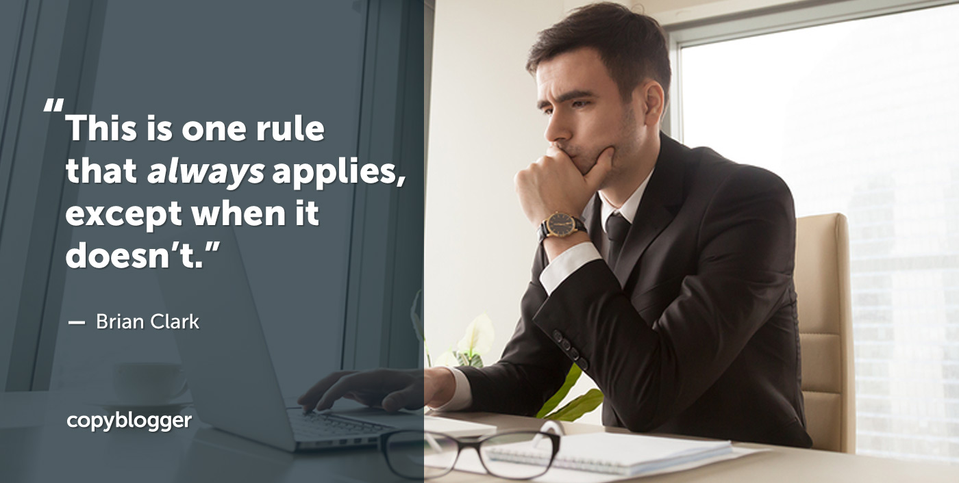 This is one rule that always applies, except when it doesn't. – Brian Clark