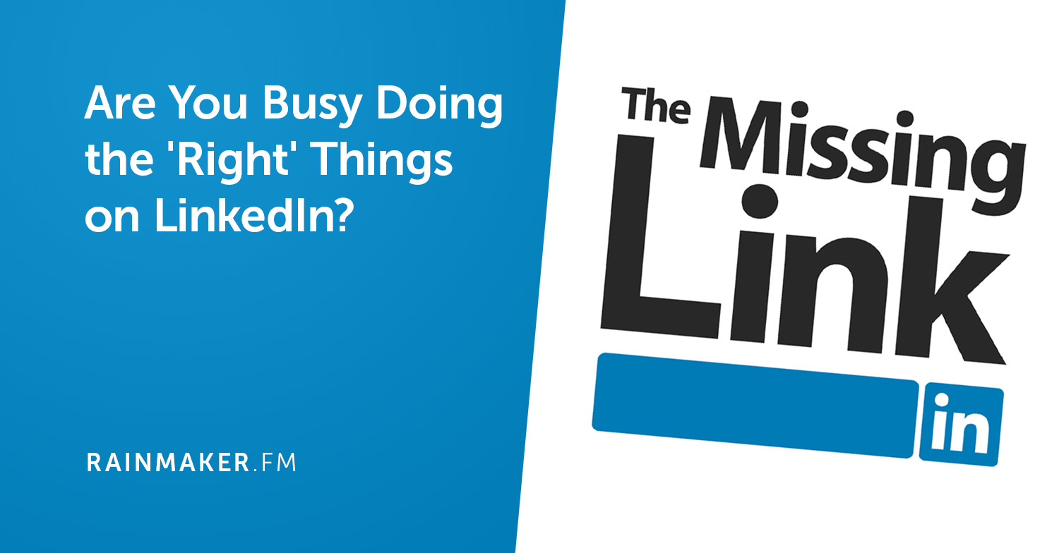 Are You Busy Doing the 'Right' Things on LinkedIn?