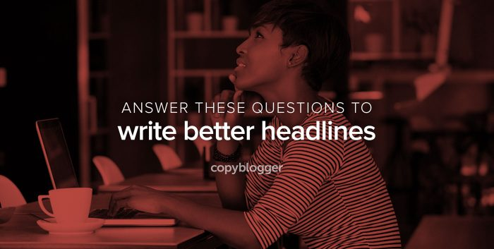 answer these questions to write better headlines