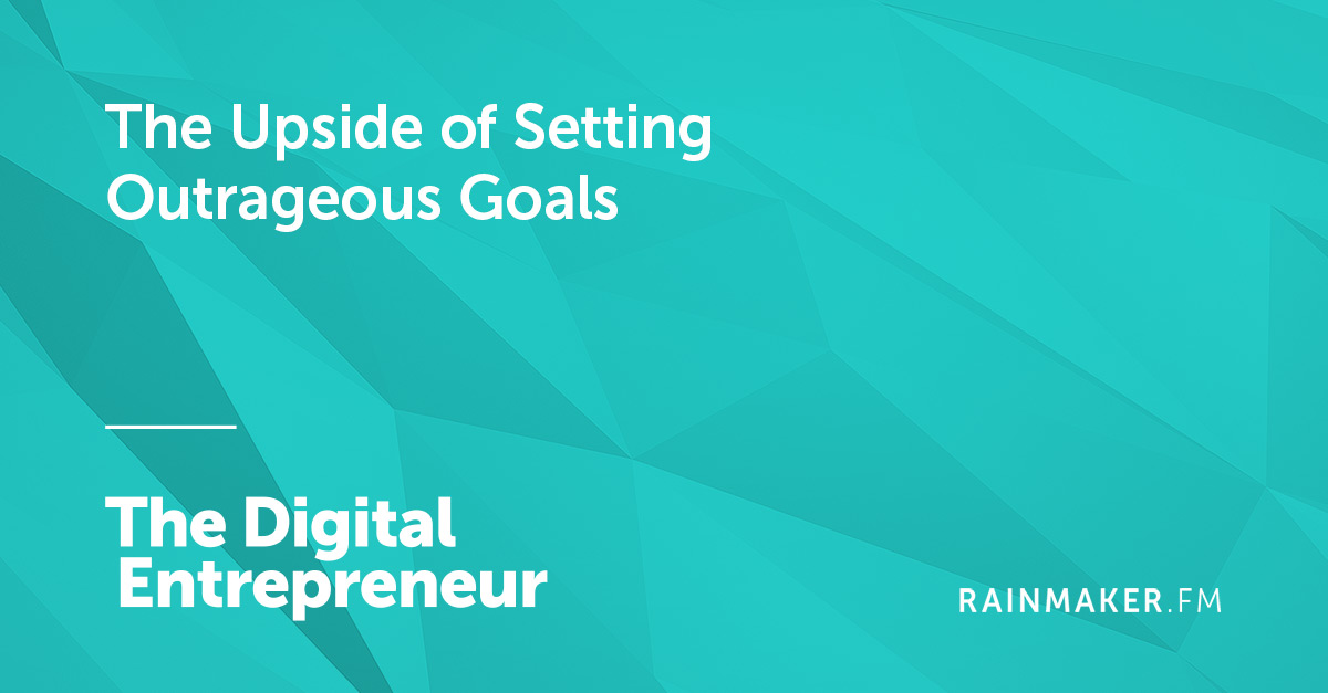 The Upside of Setting Outrageous Goals