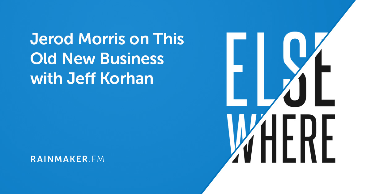 Jerod Morris on This Old New Business with Jeff Korhan