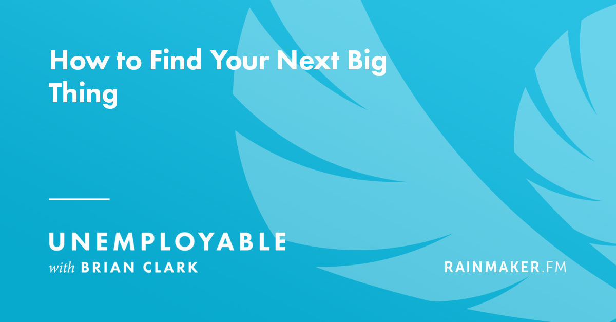 How to Find Your Next Big Thing