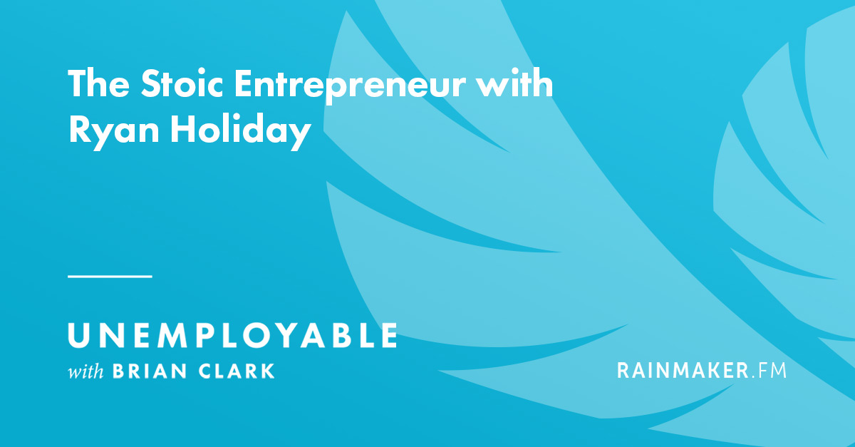 The Stoic Entrepreneur with Ryan Holiday