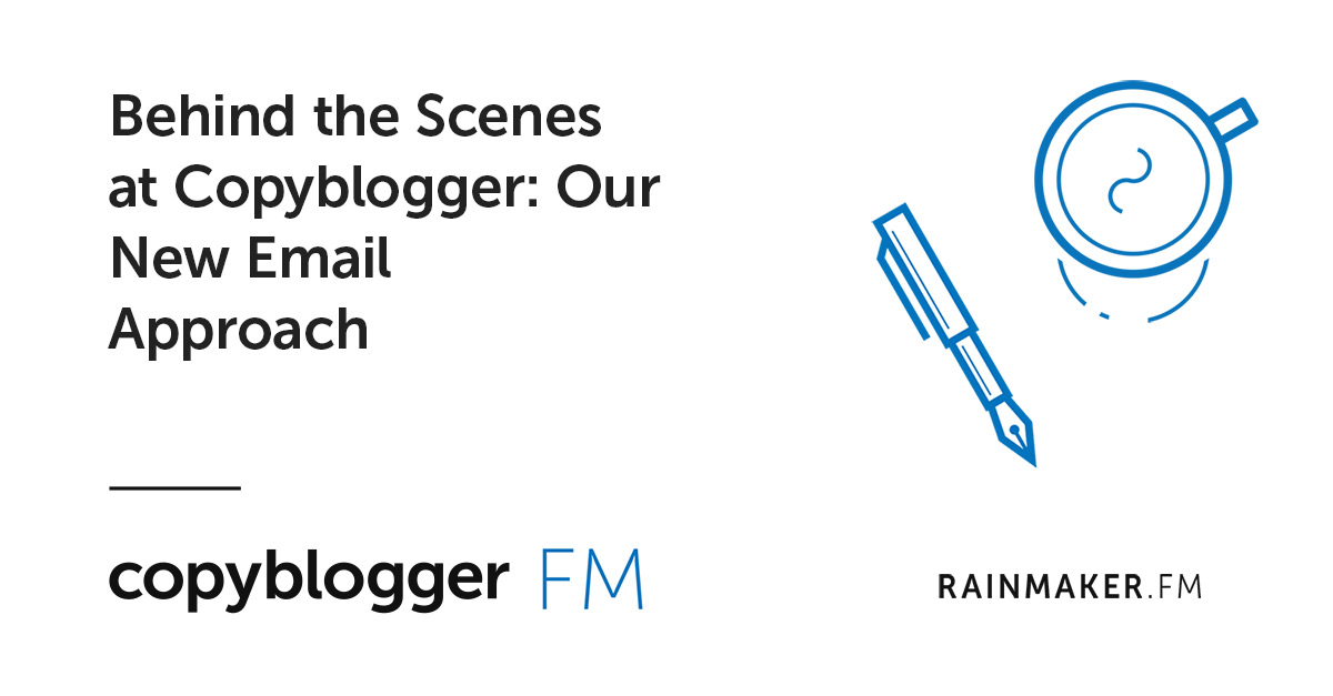 Behind the Scenes at Copyblogger: Our New Email Approach