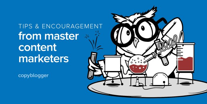 Tips and encouragement from master content marketers