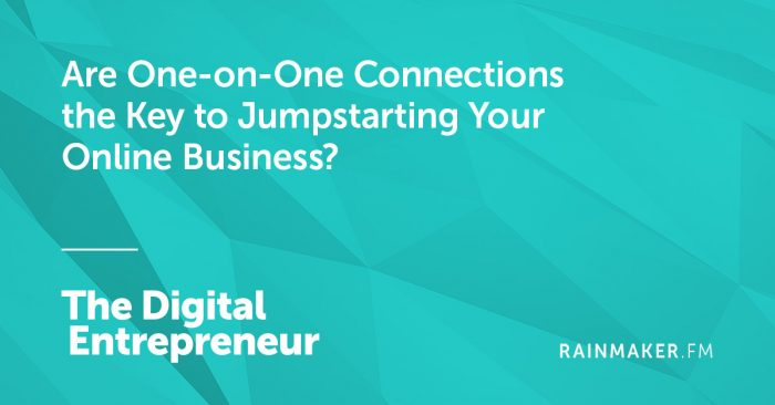 Are One-on-One Connections the Key to Jumpstarting Your Online Business?