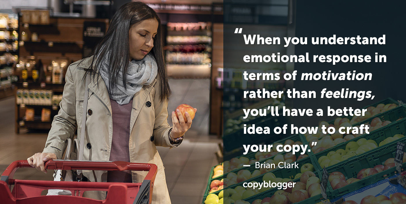 When you understand emotional response in terms of motivation rather than feelings, you'll have a better idea of how to craft your copy. – Brian Clark