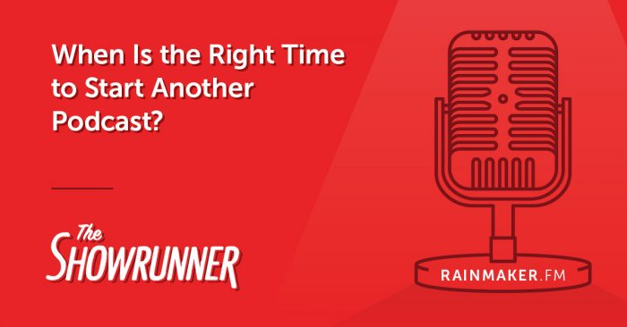 When Is the Right Time to Start Another Podcast?