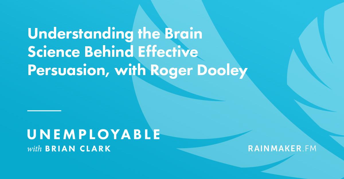 Understanding the Brain Science Behind Effective Persuasion, with Roger Dooley