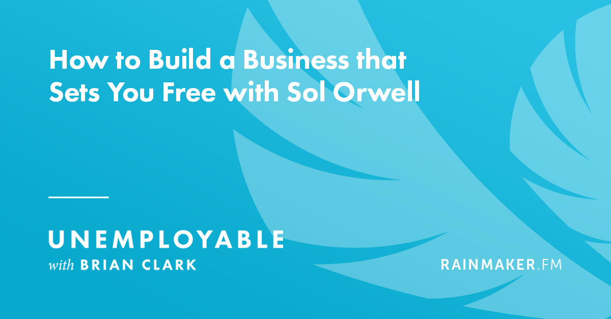 How to Build a Business that Sets You Free, with Sol Orwell